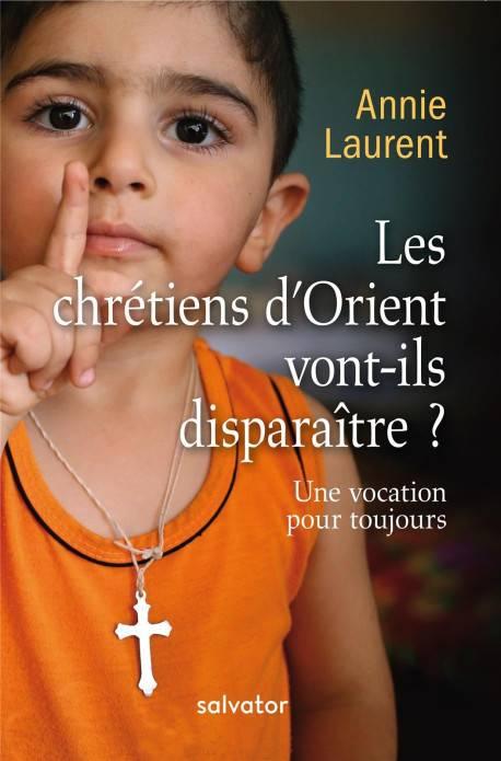 Les Chretiens D Orient Vont Ils Disparaitre Une Vocation Pour Toujours Nouvelle Edition Salvator
